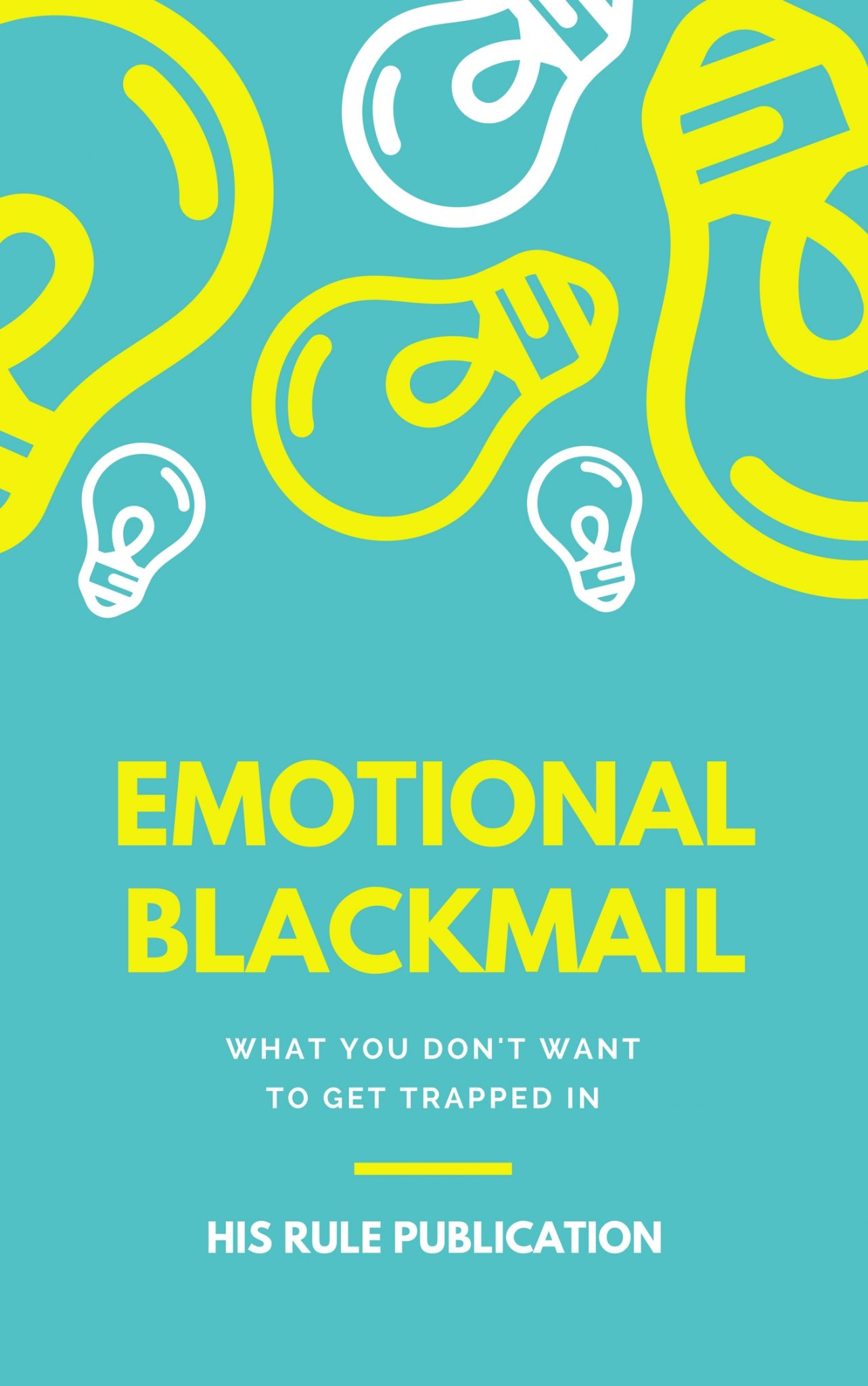 EMOTIONAL BLACK MAIL | HIS RULE PUBLICATION